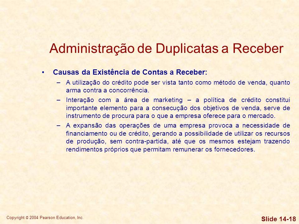Copyright © 2004 Pearson Education, Inc. Slide 14-17 Administração de contas a receber O segundo componente do ciclo de conversão de caixa é o prazo m