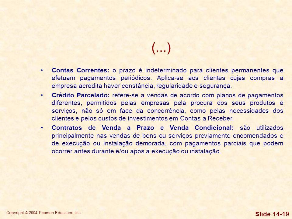 Copyright © 2004 Pearson Education, Inc. Slide 14-18 Administração de Duplicatas a Receber Causas da Existência de Contas a Receber: –A utilização do
