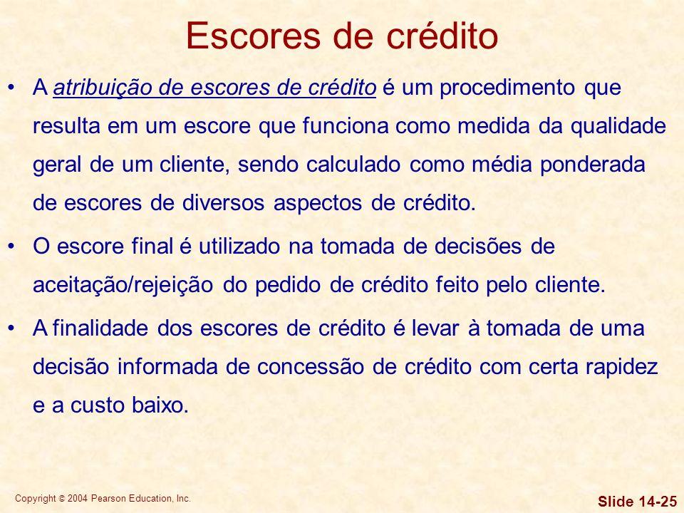 Copyright © 2004 Pearson Education, Inc. Slide 14-24 Processo para Avaliação de um Pedido de Crédito Obter dados sobre o candidato ao crédito envolve: