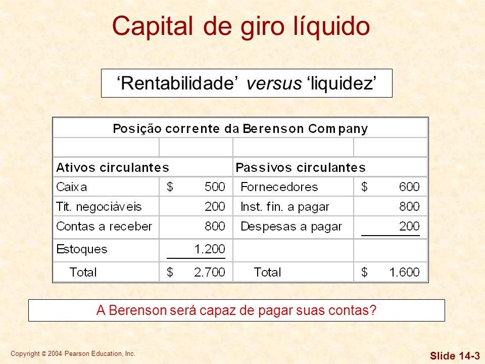 Copyright © 2004 Pearson Education, Inc. Slide 14-2 É indispensável observar que rentabilidade e liquidez(ou fluxo de caixa) não são necessariamente a