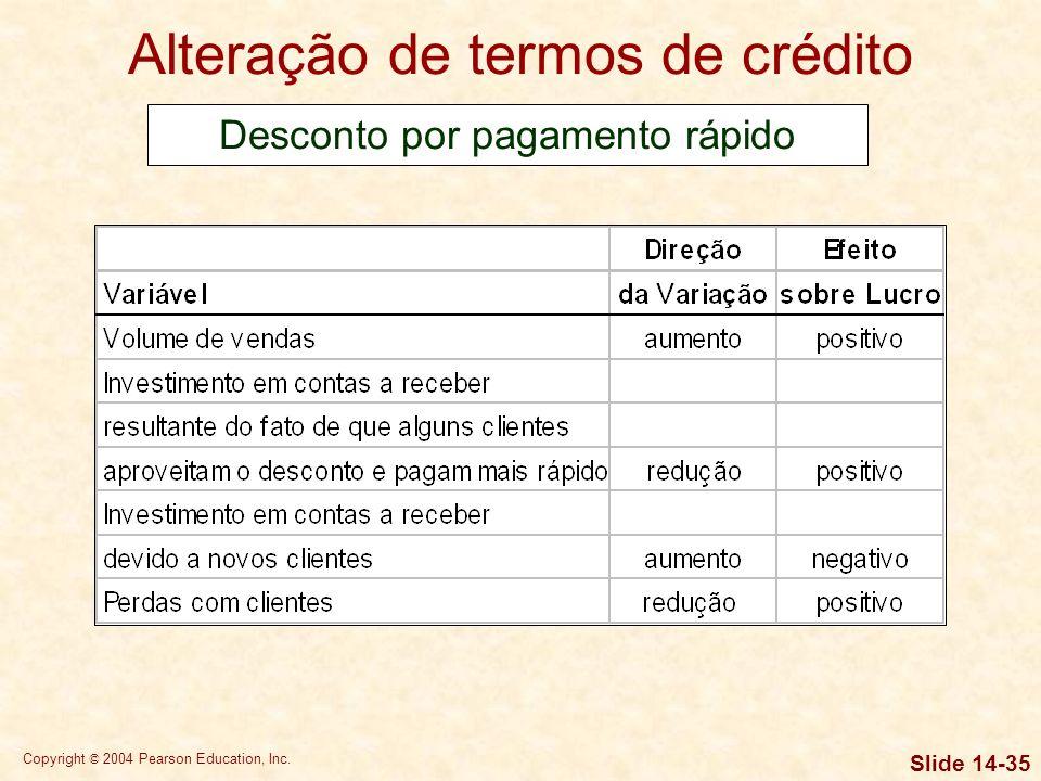 Copyright © 2004 Pearson Education, Inc. Slide 14-34 Os padrões de crédito de uma empresa especificam os prazos de pagamento exigidos de todos os clie