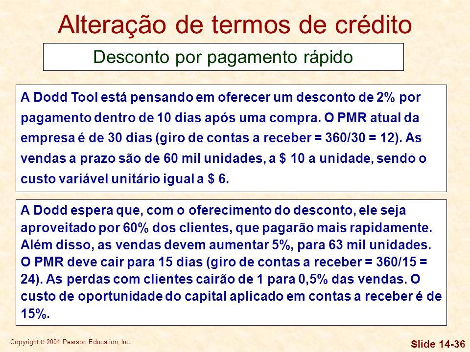Copyright © 2004 Pearson Education, Inc. Slide 14-35 Alteração de termos de crédito Desconto por pagamento rápido