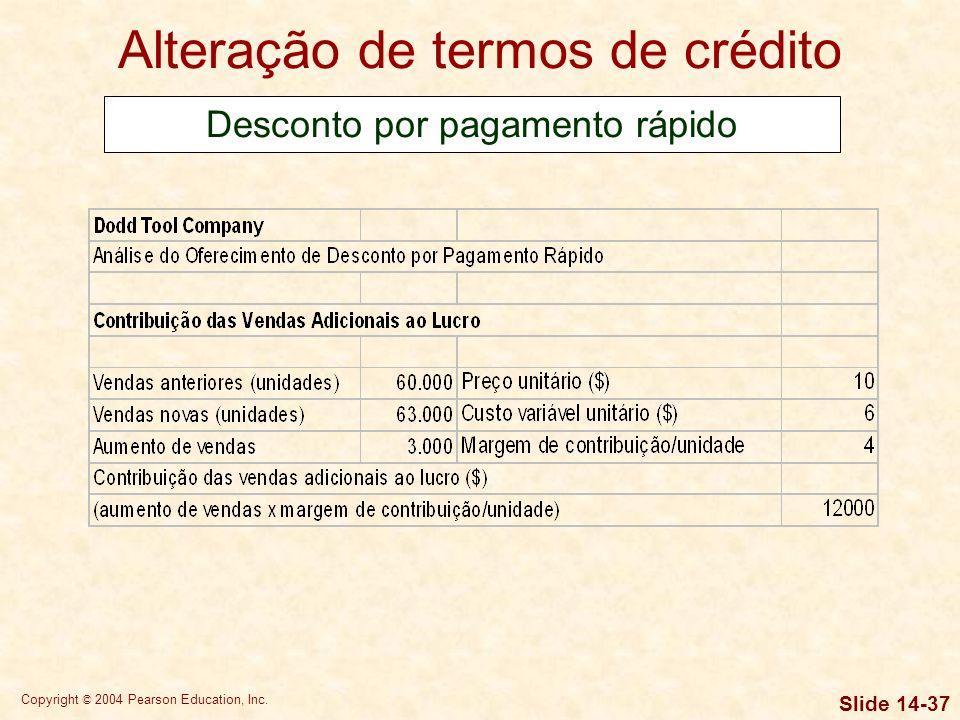 Copyright © 2004 Pearson Education, Inc. Slide 14-36 Alteração de termos de crédito Desconto por pagamento rápido A Dodd Tool está pensando em oferece