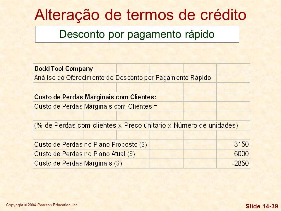 Copyright © 2004 Pearson Education, Inc. Slide 14-38 Alteração de termos de crédito Desconto por pagamento rápido