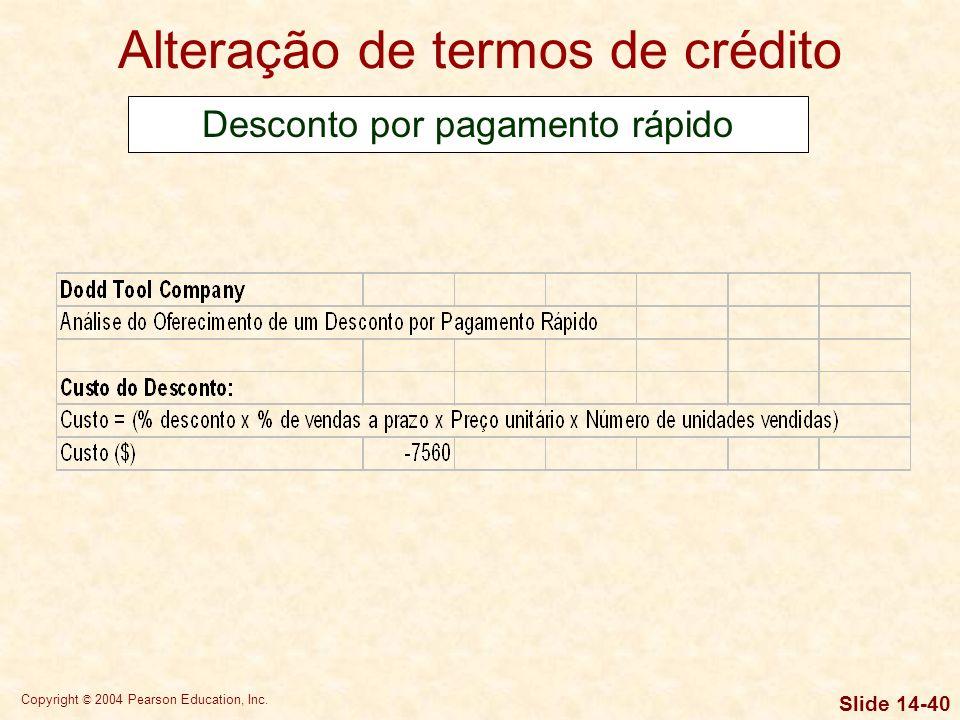 Copyright © 2004 Pearson Education, Inc. Slide 14-39 Alteração de termos de crédito Desconto por pagamento rápido
