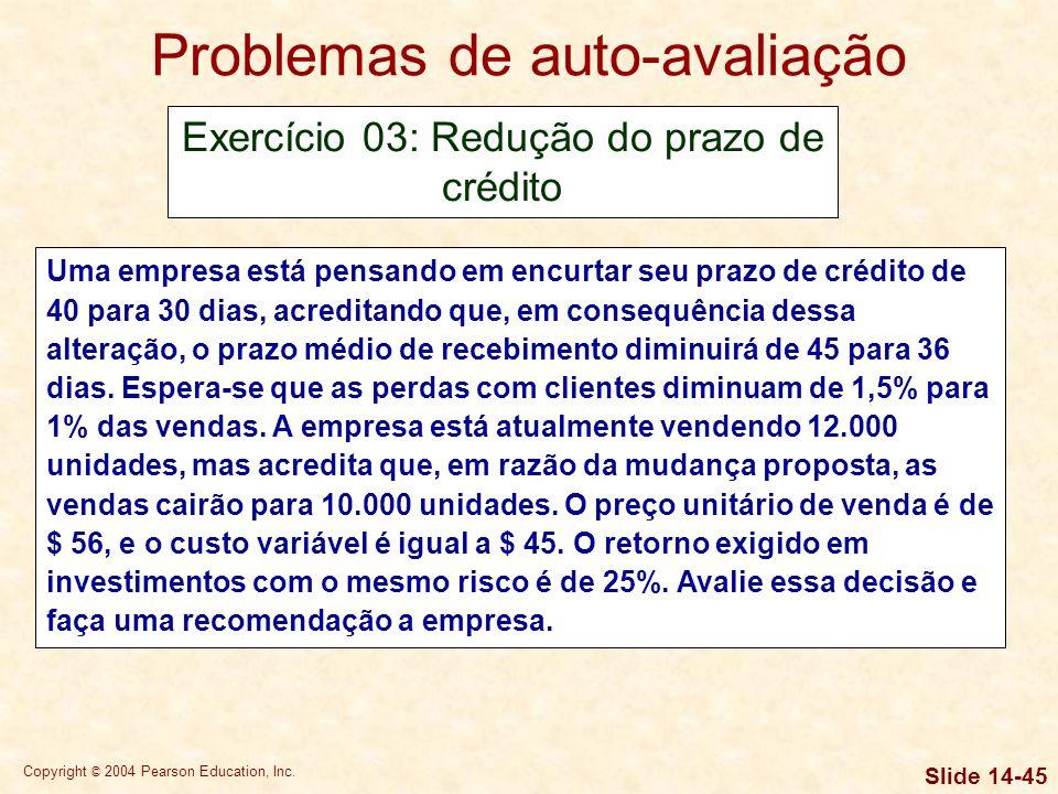 Copyright © 2004 Pearson Education, Inc. Slide 14-44 Problemas de auto-avaliação Exercício: Variação de contas a receber com perdas com clientes Ignor