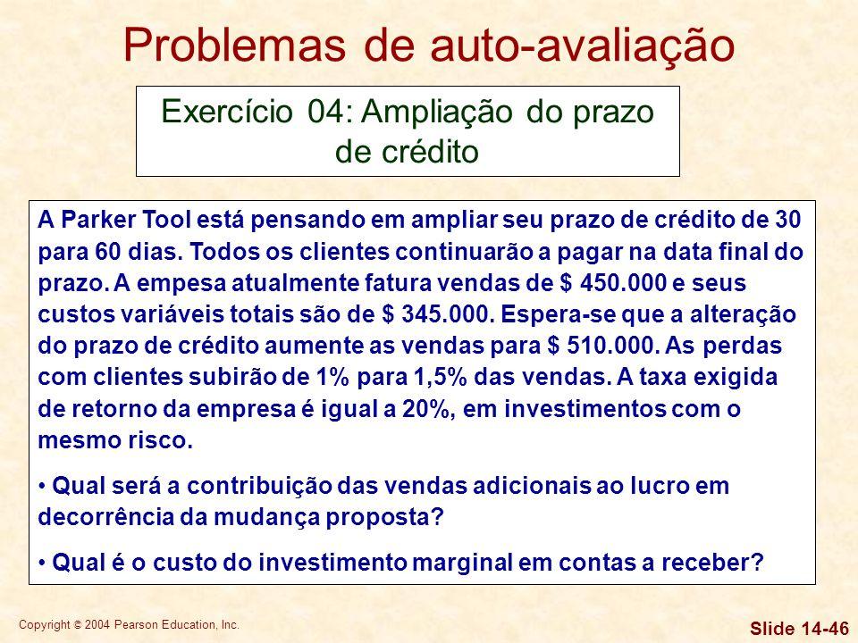 Copyright © 2004 Pearson Education, Inc. Slide 14-45 Problemas de auto-avaliação Exercício 03: Redução do prazo de crédito Uma empresa está pensando e
