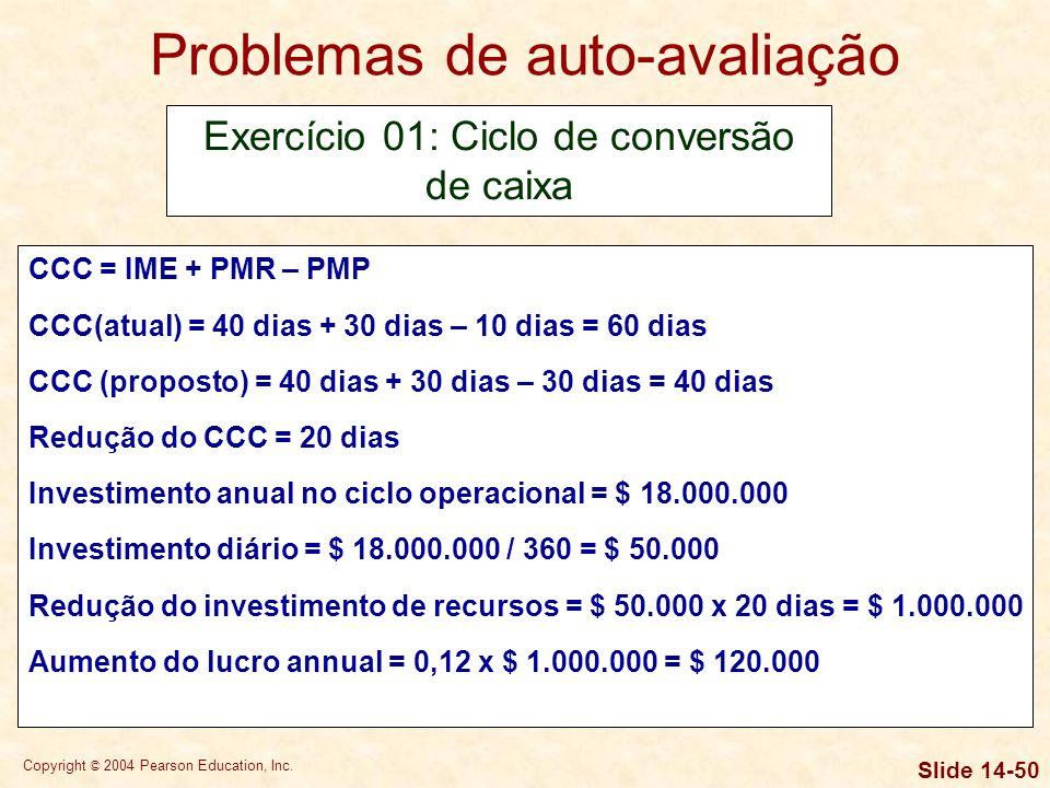 Copyright © 2004 Pearson Education, Inc. Slide 14-49 Problemas de auto-avaliação Exercício 01: Ciclo de conversão de caixa Dados básicos: ComponentesS