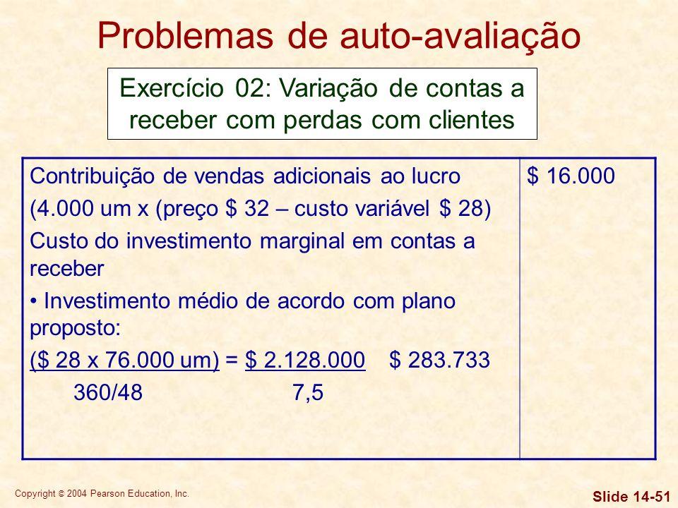 Copyright © 2004 Pearson Education, Inc. Slide 14-50 Problemas de auto-avaliação Exercício 01: Ciclo de conversão de caixa CCC = IME + PMR – PMP CCC(a