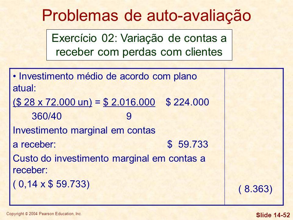 Copyright © 2004 Pearson Education, Inc. Slide 14-51 Problemas de auto-avaliação Exercício 02: Variação de contas a receber com perdas com clientes Co