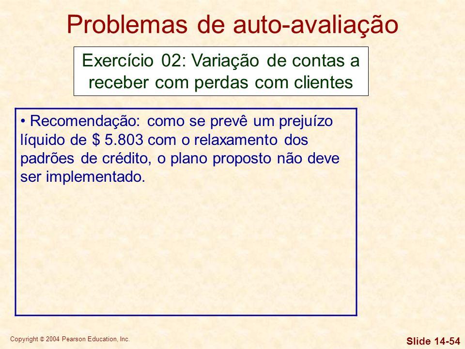 Copyright © 2004 Pearson Education, Inc. Slide 14-53 Problemas de auto-avaliação Exercício 02: Variação de contas a receber com perdas com clientes Cu