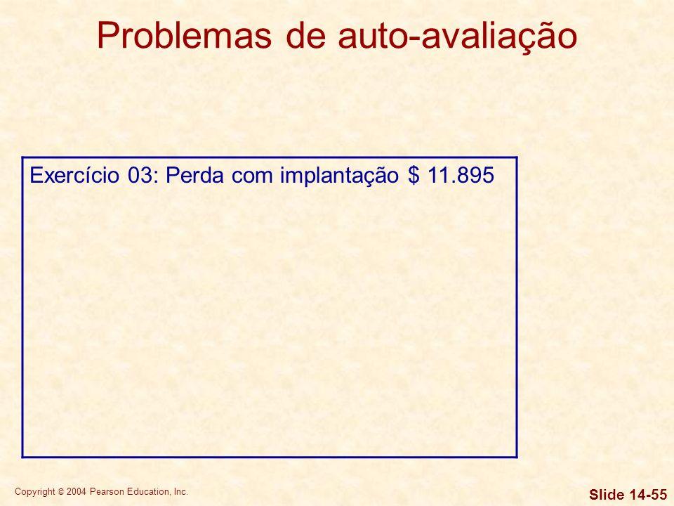 Copyright © 2004 Pearson Education, Inc. Slide 14-54 Problemas de auto-avaliação Exercício 02: Variação de contas a receber com perdas com clientes Re