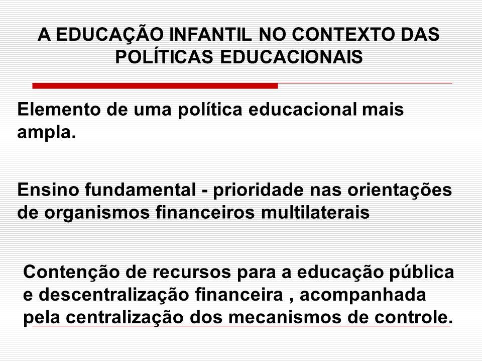 Contenção de recursos para a educação pública e descentralização financeira, acompanhada pela centralização dos mecanismos de controle. A EDUCAÇÃO INF