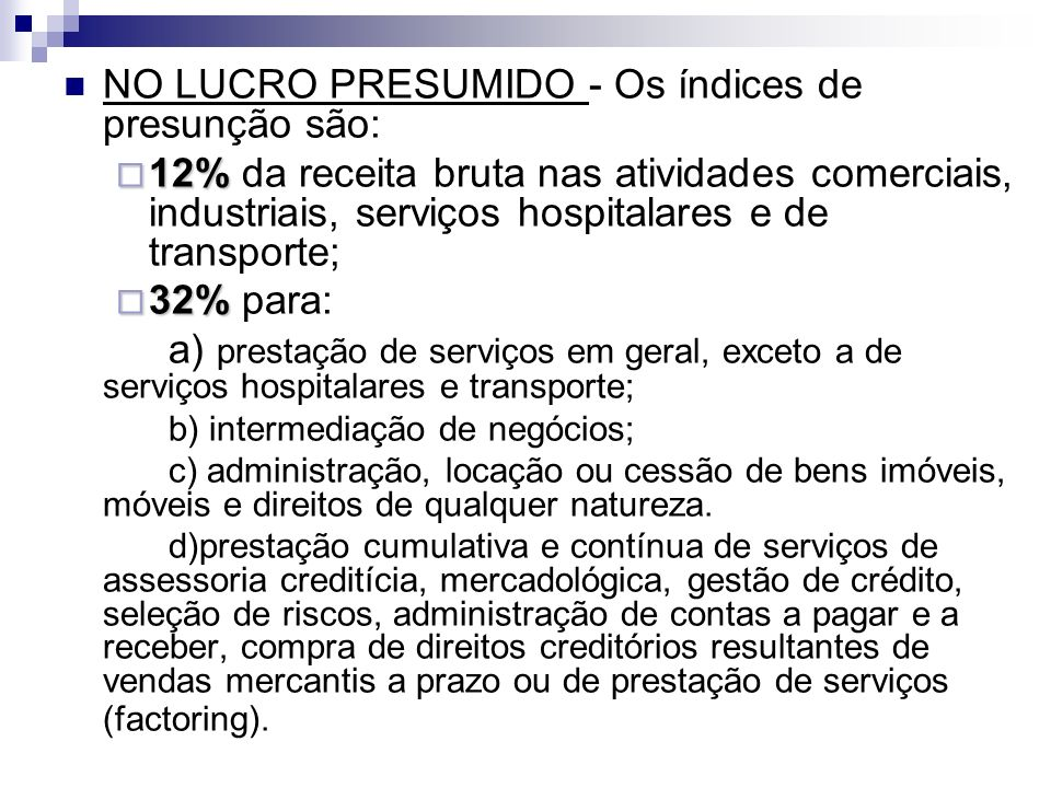 NO LUCRO PRESUMIDO - Os índices de presunção são: 12% 12% da receita bruta nas atividades comerciais, industriais, serviços hospitalares e de transpor