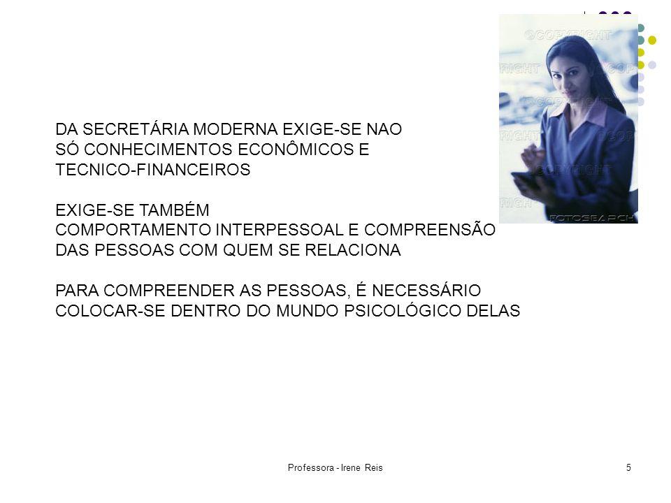Professora - Irene Reis6 AS RELAÇÕES HUMANAS RESUMEM- SE EM OBTER E CONSERVAR A CONFIAÇA DOS SEMELHANTES A SECRETÁRIA DEVERÁ TRABALHAR HARMONIOSAMENTE COM COLEGAS DE TRABALHO SEM FAZER DISTINÇÃO DE QUALQUER ESPÉCIE