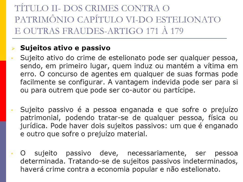 TÍTULO II- DOS CRIMES CONTRA O PATRIMÔNIO CAPÍTULO VI-DO ESTELIONATO E OUTRAS FRAUDES-ARTIGO 171 À 179 Para Cezar Roberto Bitencourt, a vítima deve ter capacidade de discernimento.
