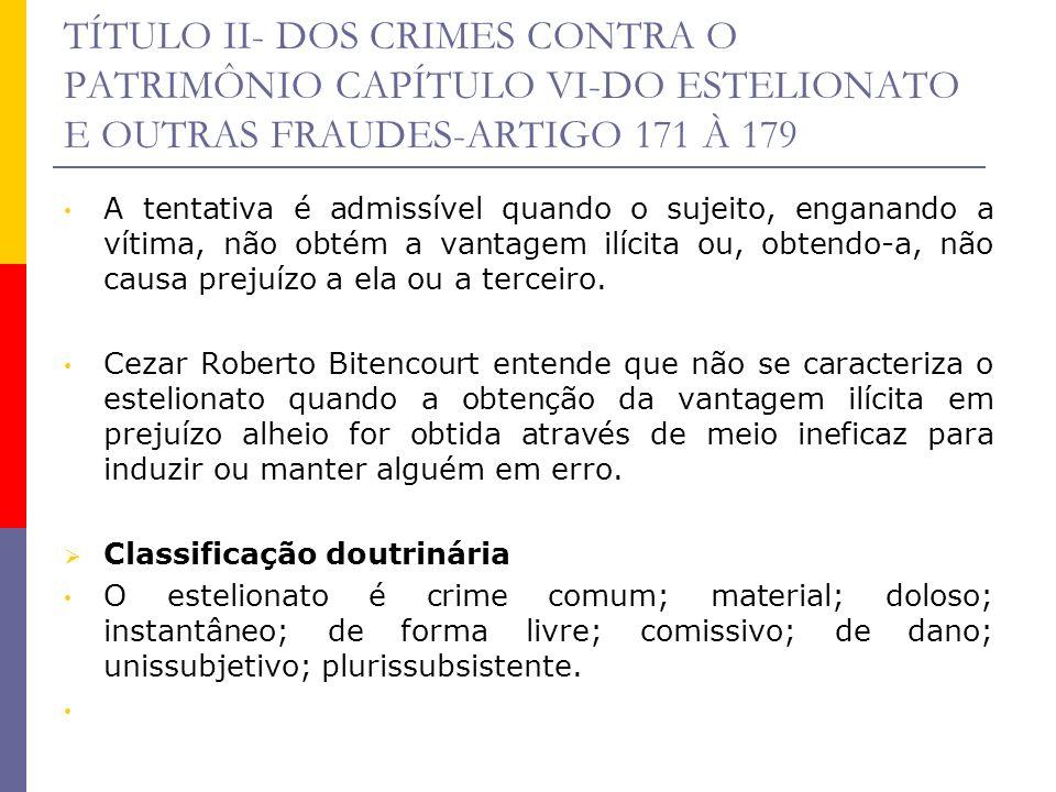 TÍTULO II- DOS CRIMES CONTRA O PATRIMÔNIO CAPÍTULO VI-DO ESTELIONATO E OUTRAS FRAUDES-ARTIGO 171 À 179 Discute-se a possibilidade de o estelionato apresentar-se, excepcionalmente, como crime permanente, em especial no caso de utilização de certidões falsas para recebimento de benefícios do INSS.