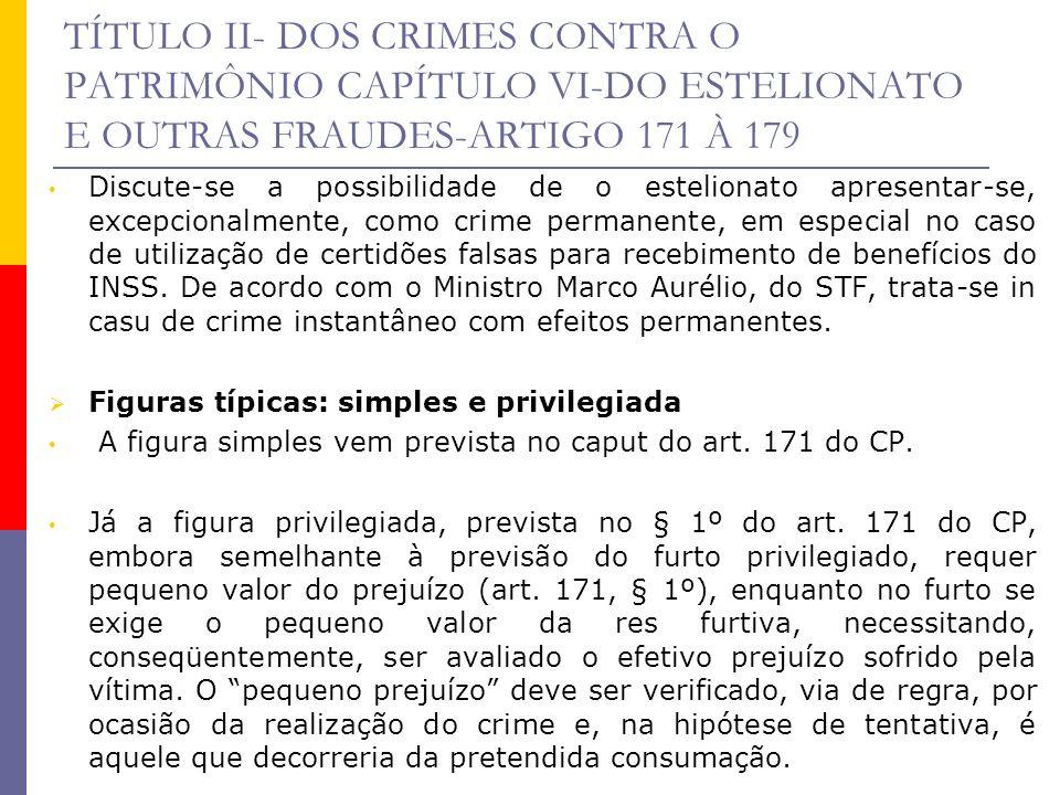 TÍTULO II- DOS CRIMES CONTRA O PATRIMÔNIO CAPÍTULO VI-DO ESTELIONATO E OUTRAS FRAUDES-ARTIGO 171 À 179 Incidindo o privilégio, o juiz pode aplicar a pena conforme o disposto no art.