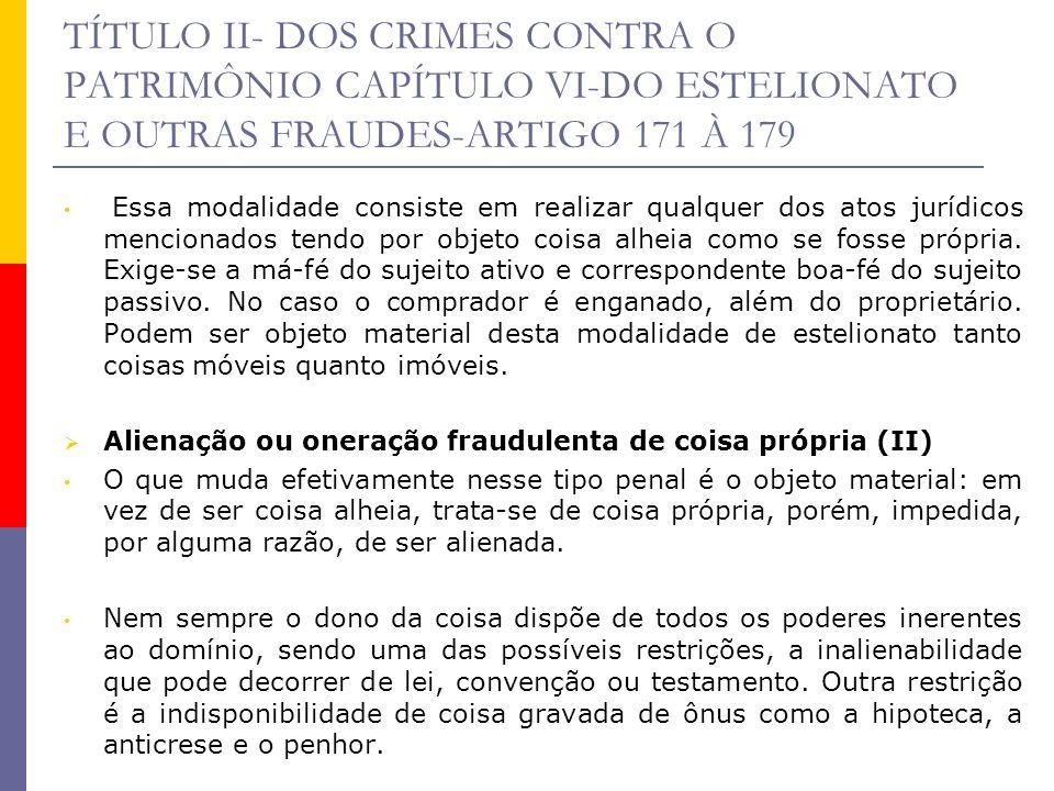 TÍTULO II- DOS CRIMES CONTRA O PATRIMÔNIO CAPÍTULO VI-DO ESTELIONATO E OUTRAS FRAUDES-ARTIGO 171 À 179 Quem recebe a coisa com qualquer desses ônus, desconhecendo-lhes a existência é lesado em seu direito e fraudado em sua expectativa.