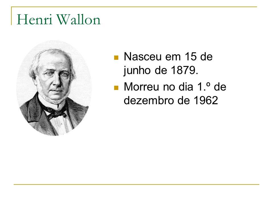 Henri Wallon Nasceu em 15 de junho de 1879. Morreu no dia 1.º de dezembro de 1962