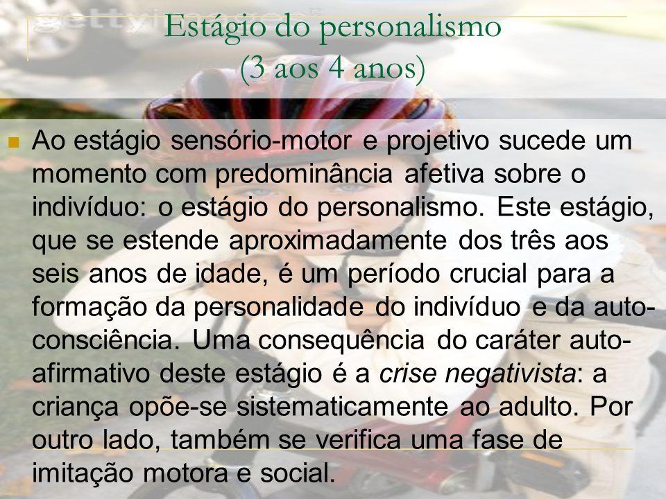 Estágio do personalismo (3 aos 4 anos) Ao estágio sensório-motor e projetivo sucede um momento com predominância afetiva sobre o indivíduo: o estágio do personalismo.