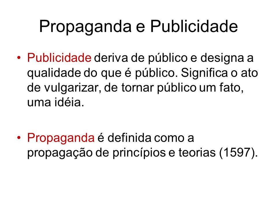 Propaganda e Publicidade Publicidade deriva de público e designa a qualidade do que é público. Significa o ato de vulgarizar, de tornar público um fat