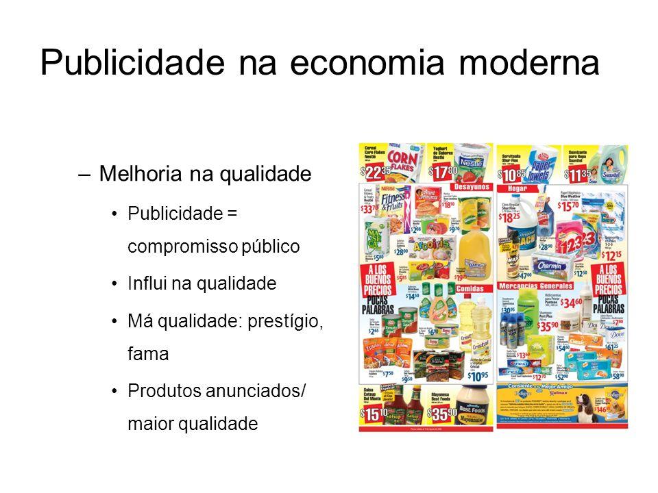 Publicidade na economia moderna –Melhoria na qualidade Publicidade = compromisso público Influi na qualidade Má qualidade: prestígio, fama Produtos an
