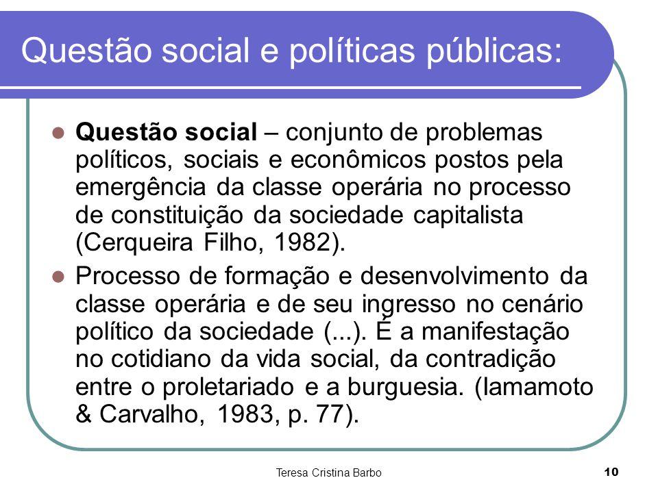Teresa Cristina Barbo10 Questão social e políticas públicas: Questão social – conjunto de problemas políticos, sociais e econômicos postos pela emergê