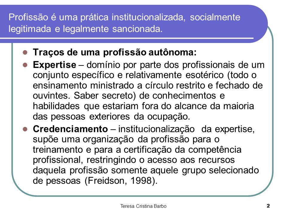 Teresa Cristina Barbo2 Profissão é uma prática institucionalizada, socialmente legitimada e legalmente sancionada. Traços de uma profissão autônoma: E
