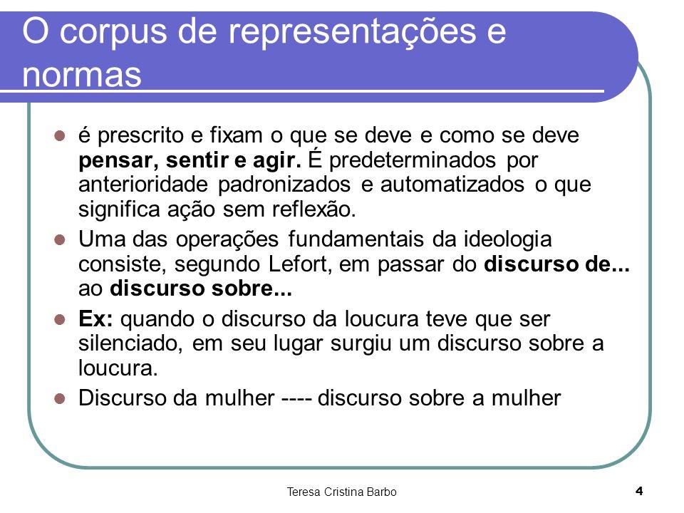 Teresa Cristina Barbo4 O corpus de representações e normas é prescrito e fixam o que se deve e como se deve pensar, sentir e agir. É predeterminados p