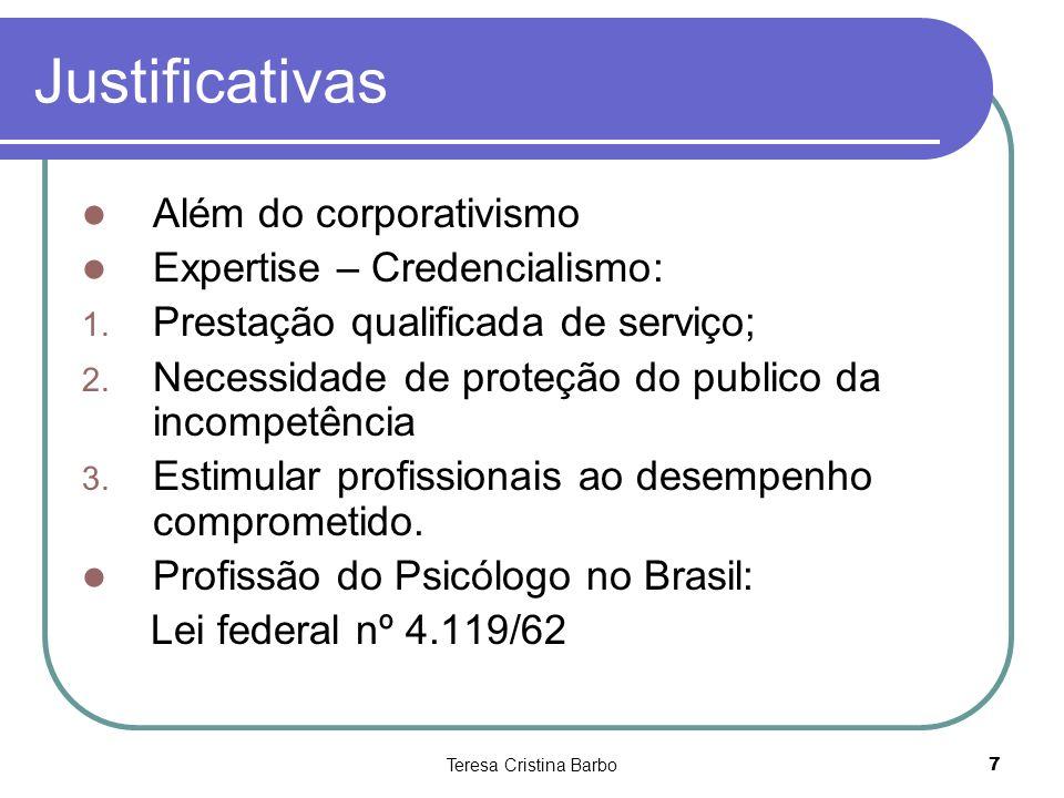 Teresa Cristina Barbo7 Justificativas Além do corporativismo Expertise – Credencialismo: 1. Prestação qualificada de serviço; 2. Necessidade de proteç