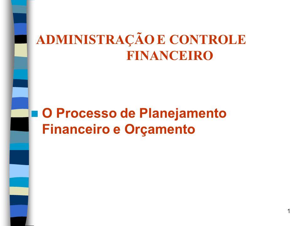 ADMINISTRAÇÃO E CONTROLE FINANCEIRO O Processo de Planejamento Financeiro e Orçamento 1