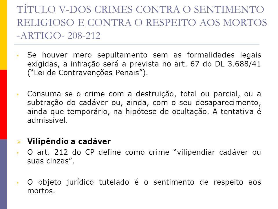 TÍTULO V-DOS CRIMES CONTRA O SENTIMENTO RELIGIOSO E CONTRA O RESPEITO AOS MORTOS -ARTIGO- 208-212 Se houver mero sepultamento sem as formalidades lega