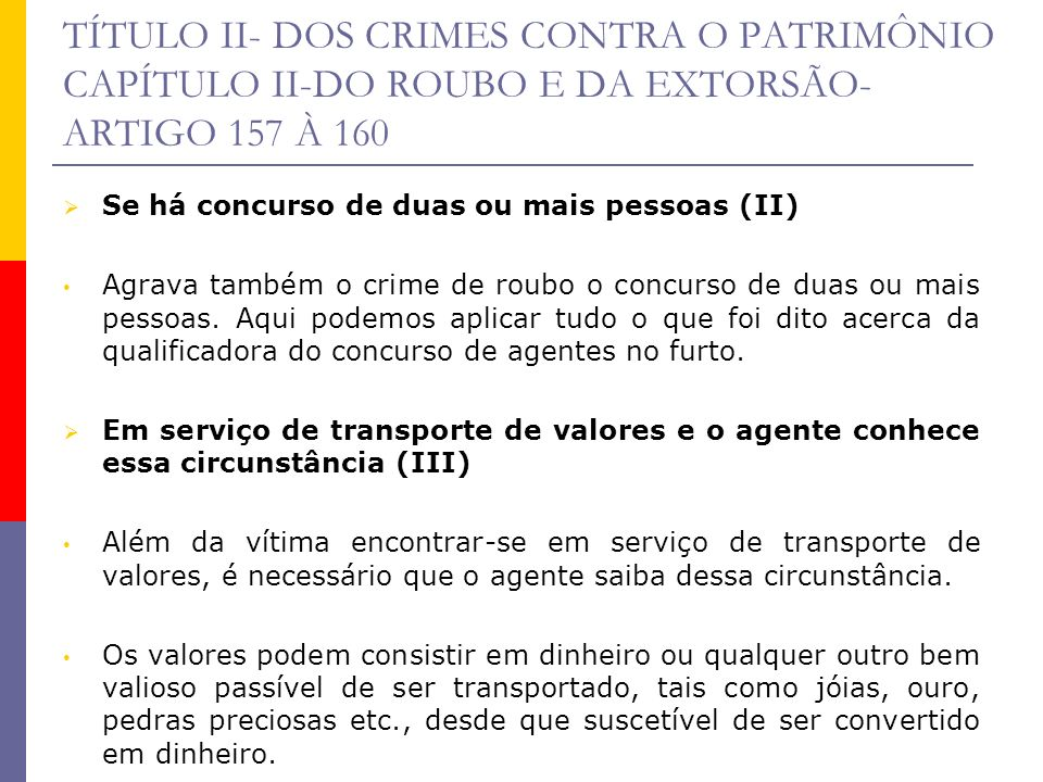 TÍTULO II- DOS CRIMES CONTRA O PATRIMÔNIO CAPÍTULO II-DO ROUBO E DA EXTORSÃO- ARTIGO 157 À 160 Se há concurso de duas ou mais pessoas (II) Agrava tamb