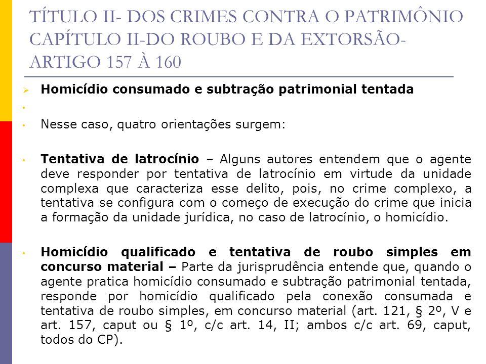 TÍTULO II- DOS CRIMES CONTRA O PATRIMÔNIO CAPÍTULO II-DO ROUBO E DA EXTORSÃO- ARTIGO 157 À 160 Homicídio consumado e subtração patrimonial tentada Nes