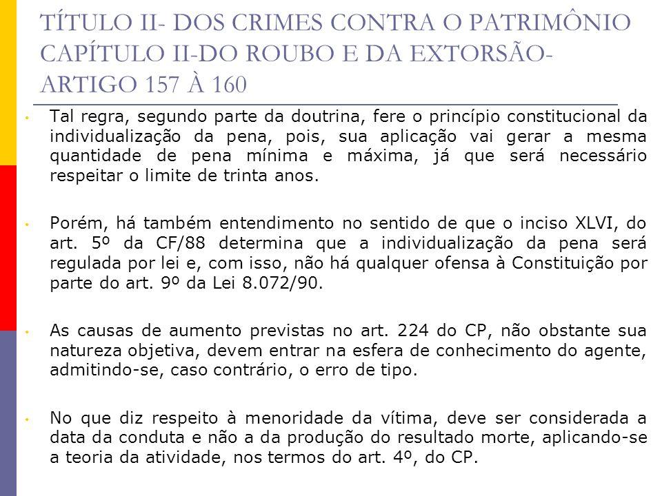 TÍTULO II- DOS CRIMES CONTRA O PATRIMÔNIO CAPÍTULO II-DO ROUBO E DA EXTORSÃO- ARTIGO 157 À 160 Tal regra, segundo parte da doutrina, fere o princípio