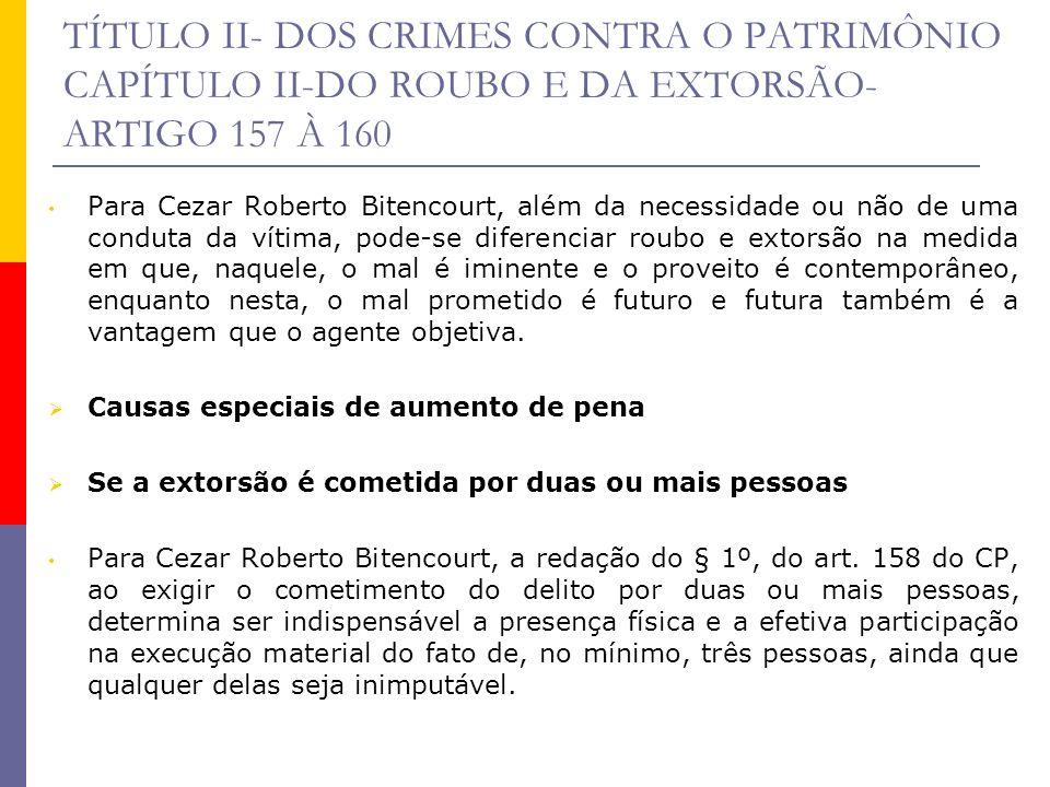 TÍTULO II- DOS CRIMES CONTRA O PATRIMÔNIO CAPÍTULO II-DO ROUBO E DA EXTORSÃO- ARTIGO 157 À 160 Para Cezar Roberto Bitencourt, além da necessidade ou n