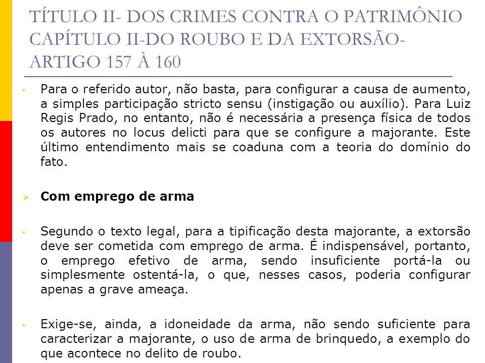 TÍTULO II- DOS CRIMES CONTRA O PATRIMÔNIO CAPÍTULO II-DO ROUBO E DA EXTORSÃO- ARTIGO 157 À 160 Para o referido autor, não basta, para configurar a cau