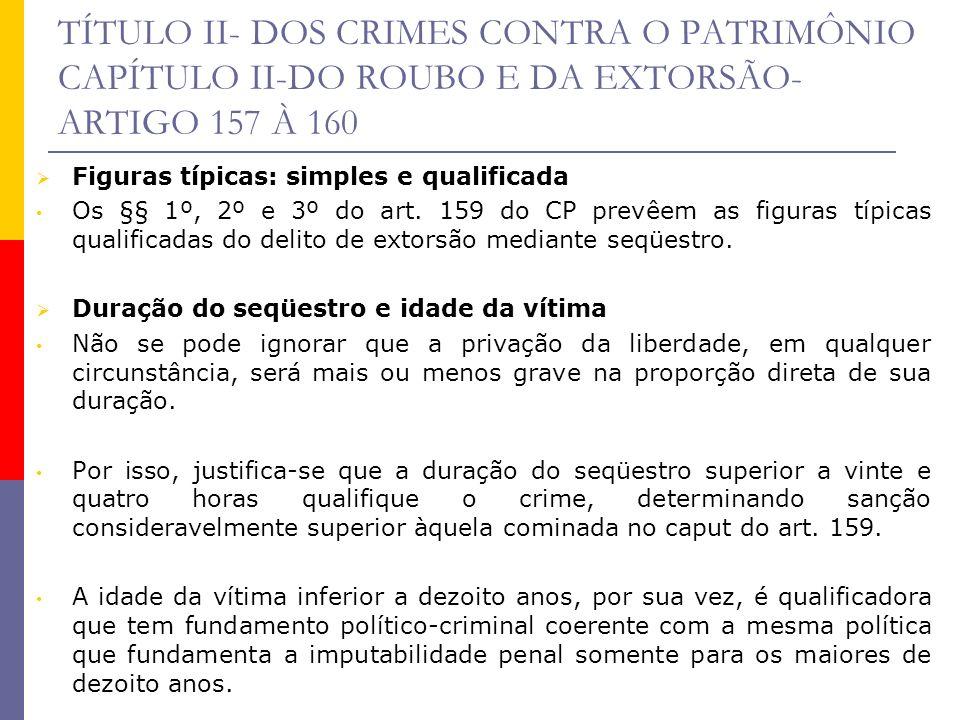 TÍTULO II- DOS CRIMES CONTRA O PATRIMÔNIO CAPÍTULO II-DO ROUBO E DA EXTORSÃO- ARTIGO 157 À 160 Figuras típicas: simples e qualificada Os §§ 1º, 2º e 3