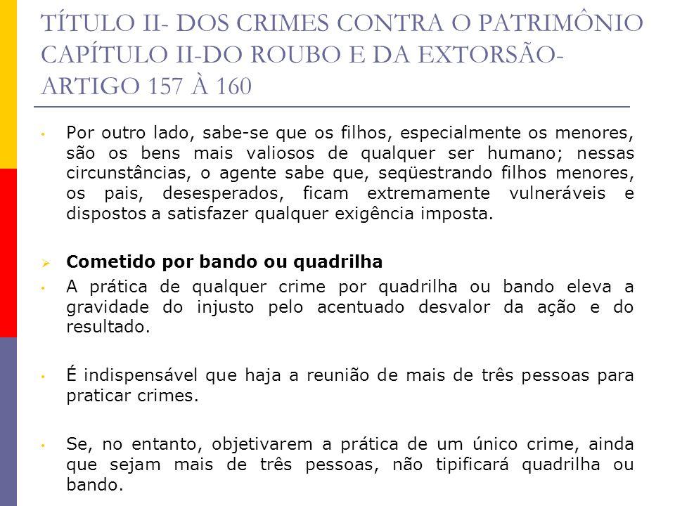 TÍTULO II- DOS CRIMES CONTRA O PATRIMÔNIO CAPÍTULO II-DO ROUBO E DA EXTORSÃO- ARTIGO 157 À 160 Por outro lado, sabe-se que os filhos, especialmente os