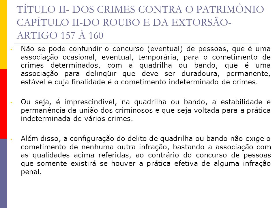 TÍTULO II- DOS CRIMES CONTRA O PATRIMÔNIO CAPÍTULO II-DO ROUBO E DA EXTORSÃO- ARTIGO 157 À 160 Não se pode confundir o concurso (eventual) de pessoas,