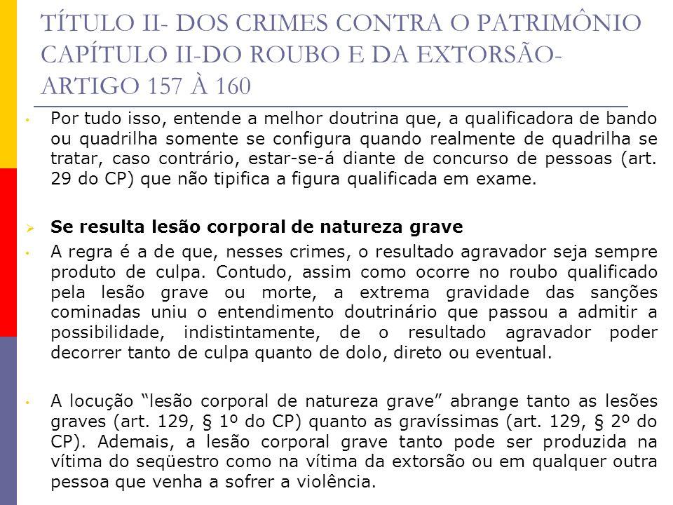 TÍTULO II- DOS CRIMES CONTRA O PATRIMÔNIO CAPÍTULO II-DO ROUBO E DA EXTORSÃO- ARTIGO 157 À 160 Por tudo isso, entende a melhor doutrina que, a qualifi