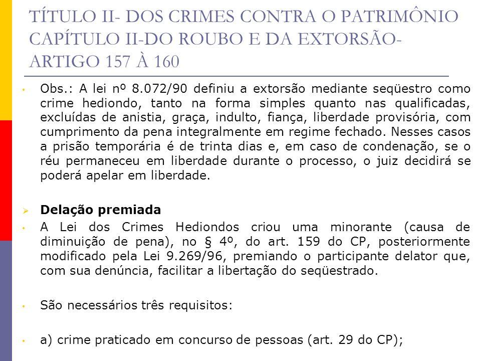 TÍTULO II- DOS CRIMES CONTRA O PATRIMÔNIO CAPÍTULO II-DO ROUBO E DA EXTORSÃO- ARTIGO 157 À 160 Obs.: A lei nº 8.072/90 definiu a extorsão mediante seq