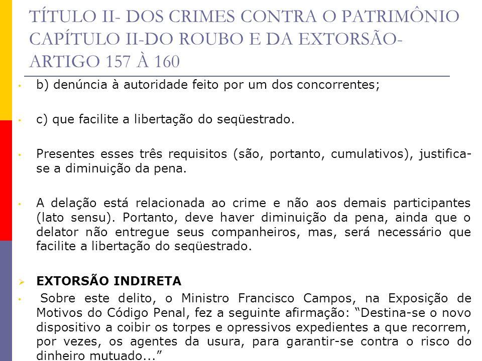 TÍTULO II- DOS CRIMES CONTRA O PATRIMÔNIO CAPÍTULO II-DO ROUBO E DA EXTORSÃO- ARTIGO 157 À 160 b) denúncia à autoridade feito por um dos concorrentes;