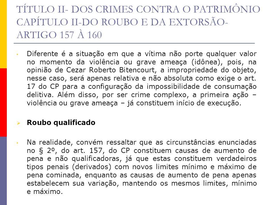 TÍTULO II- DOS CRIMES CONTRA O PATRIMÔNIO CAPÍTULO II-DO ROUBO E DA EXTORSÃO- ARTIGO 157 À 160 Diferente é a situação em que a vítima não porte qualqu
