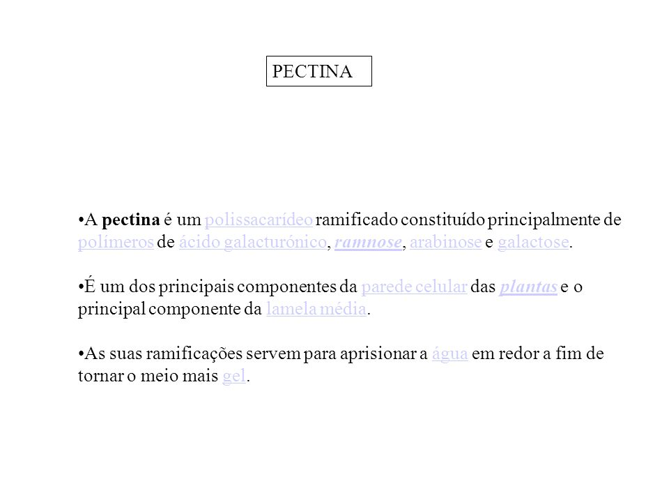 A pectina é um polissacarídeo ramificado constituído principalmente de polímeros de ácido galacturónico, ramnose, arabinose e galactose.polissacarídeo