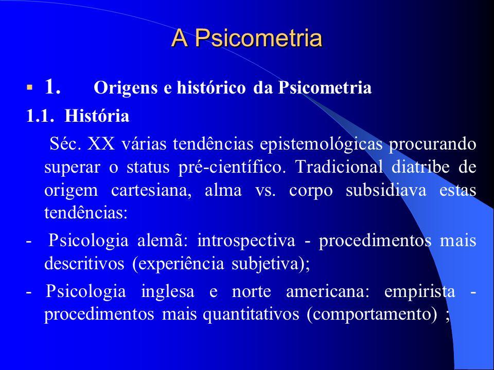 Psicometria Clássica e Moderna: origem de base empirista, guiada pela concepção positivista baconiana do empirismo, isto é, que a ciência do universal se faz através do conhecimento singular (indução) – enfoque demonstrado como logicamente viável por Hume (1739-40) e Popper (1972); Esta concepção foi responsável pelo descuido da Psicometria com a teoria psicológica – deveria ser preliminar e primordial na medida do psicológico.