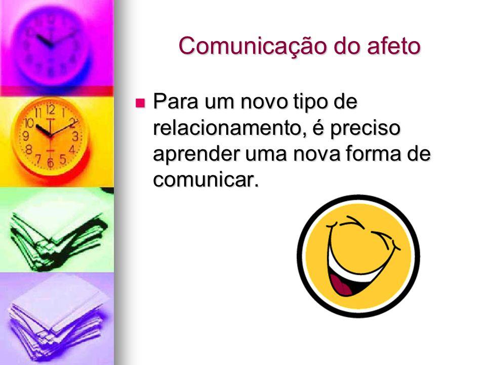 Comunicação do afeto Para um novo tipo de relacionamento, é preciso aprender uma nova forma de comunicar.