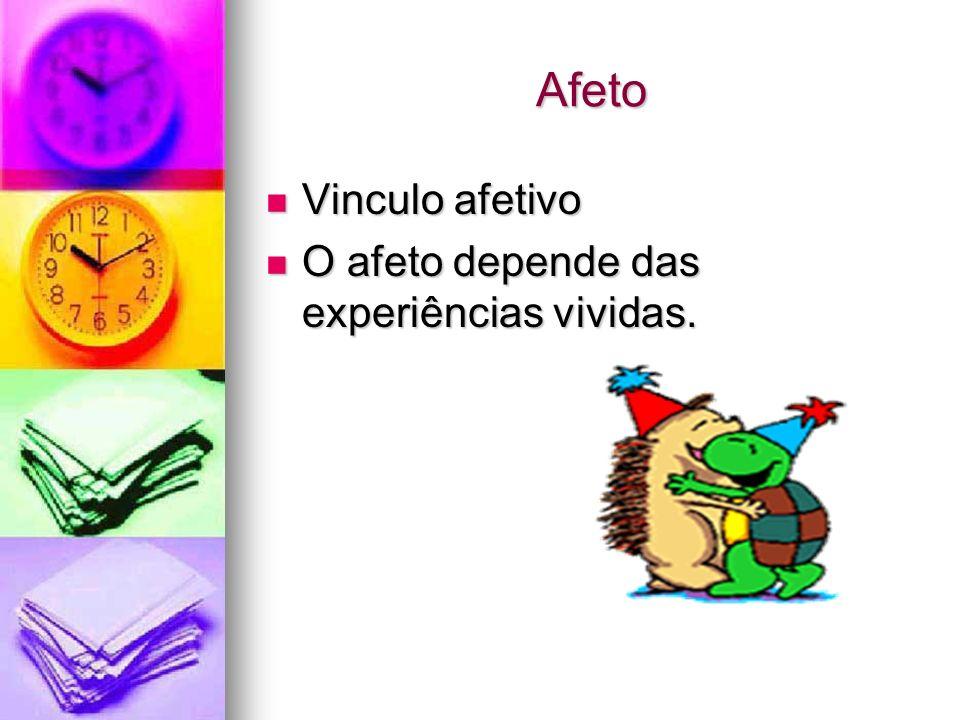 Afeto Vinculo afetivo Vinculo afetivo O afeto depende das experiências vividas. O afeto depende das experiências vividas.