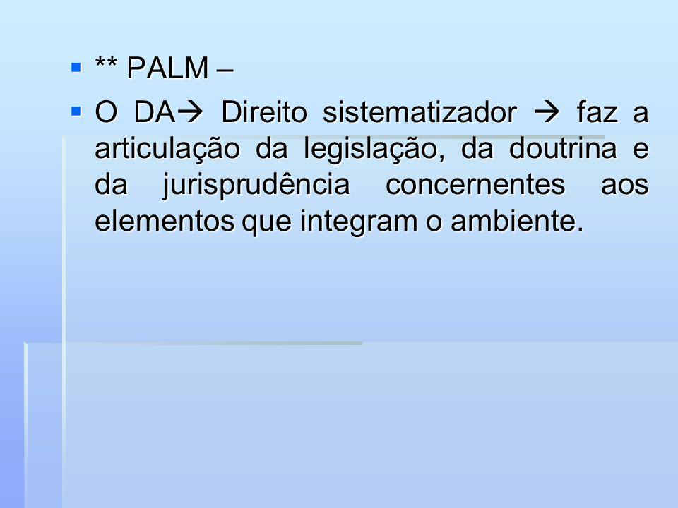 ** PALM – ** PALM – O DA Direito sistematizador faz a articulação da legislação, da doutrina e da jurisprudência concernentes aos elementos que integr
